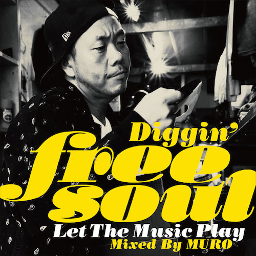 『Diggin' Free Soul -Let The Music Play- Mixed By MURO』ジャケ
